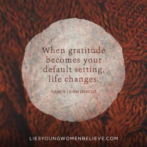 Gratitude - Nancy Lee Demoss- LIESYOUNGWEOMENBELIEVE.COMc33c393fb6c3001e288b2591ac230dc9 (736x736)
